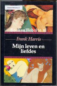 Mijn leven en liefdes - Frank Harris (Pseud. van James Thomas Harris Pseud. van James Thomas Harris) (ISBN 9789051080919)