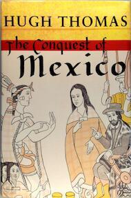 The Conquest of Mexico - Hugh Thomas (ISBN 9780091776299)