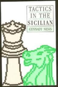 Tactics in the Sicilian - Gennady Nesis, Igor Blekhtsin (ISBN 9780713470048)