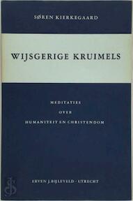 Wijsgerige kruimels of een kruimeltje filosofie : Meditaties over humaniteit en christendom - Johannes [= KIERKEGAARD Climacus, J. [vert.] Sperna Weiland