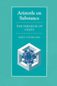Aristotle on Substance: The Paradox of Unity - Aristotle, M.L. Gill (ISBN 0691073341)