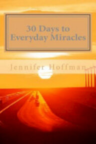 30 Days to Everyday Miracles - Jennifer Hoffman (ISBN 9780982194904)