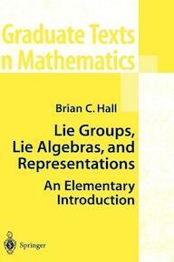 Lie Groups, Lie Algebras, and Representations - Brian C. Hall (ISBN 9781441923134)