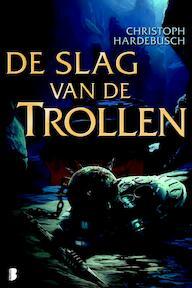 De slag van de trollen - Christoph Hardebusch (ISBN 9789022555590)