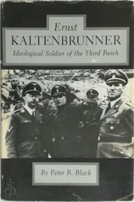 Ernst Kaltenbrunner, Ideological Soldier of the Third Reich - Peter R. Black (ISBN 9780691053974)
