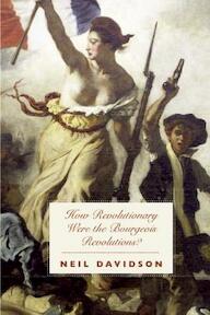 How Revolutionary Were the Bourgeois Revolutions? - Neil Davidson (ISBN 9781608460670)
