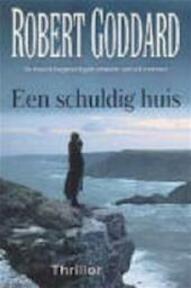 Een schuldig huis - Robert Goddard (ISBN 9789055016778)