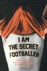 I am the secret footballer: in de huid van een topvoetballer uit de Premier League - Unknown (ISBN 9789071359767)