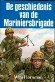 De geschiedenis van de Mariniersbrigade - Wim Hornman (ISBN 9789060575239)