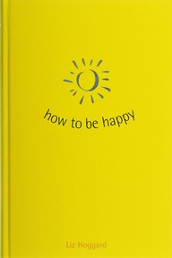 How to be happy - L. Hoggard (ISBN 9789021580364)