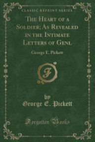 The Heart of a Soldier; As Revealed in the Intimate Letters of Genl - George E. Pickett (ISBN 9781330982099)