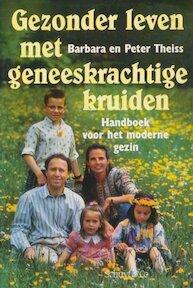 Gezonder leven met geneeskrachtige kruiden - Barbara Theiss, Peter Theiss (ISBN 9789060972854)