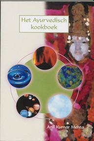 Het Ayurvedisch kookboek - Anil Kumar Mehta, Anil Kumar Mehta (ISBN 9789051791822)
