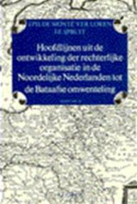 Hoofdlijnen uit de ontwikkeling der rechterlijke organisatie in de noordelijke Nederlanden tot de Bataafse omwenteling - J.P. de Monte Ver Loren, J.E. Spruit (ISBN 9789026813191)