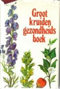 Groot kruiden gezondheidsboek - Heinrich Neuthaler, Wilhelm Halden, Joanne Bylsma, Lorenza Pichler-mandorf, Annemarie Swoboda-hosch (ISBN 9789025262358)