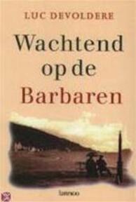 Wachtend op de Barbaren - Luc Devoldere (ISBN 9789020947878)