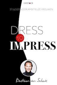 Dress to impress - Bastiaan van Schaik (ISBN 9789461262219)