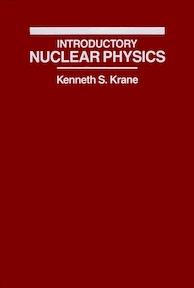 Introductory Nuclear Physics - Kenneth S. Krane (ISBN 9780471805533)
