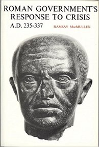 Roman Government's Response to Crisis, A.D. 235-337 - Ramsay Macmullen (ISBN 9780300020083)