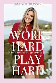Work hard, play hard - Danique Bossers (ISBN 9789021570631)