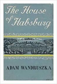 The House of Habsburg - Adam Wandruszka (ISBN 0837179289)