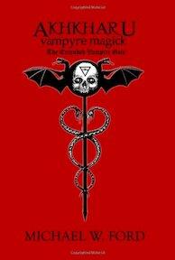 AKHKHARU - Vampyre Magick - Michael Ford (ISBN 9780557025480)