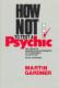 How not to test a psychic - Martin Gardner