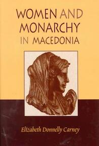 Women and Monarchy in Macedonia - Elizabeth Donnelly Carney (ISBN 9780806132129)