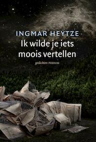 Ik wilde je iets moois vertellen - Ingmar Heytze (ISBN 9789057599323)