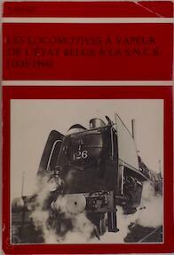 Les locomotives à vapeur de l'état belge à la SNCB (1835-1966) - André Dagant