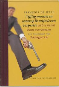 Vijftig manieren waarop ik mijn leven verpestte en hoe jij dat kunt voorkomen - F. de Waal, Frances de Waal (ISBN 9789055944194)