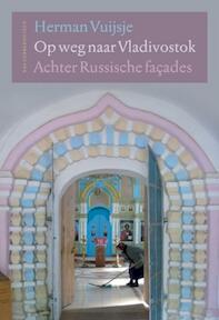 Op weg naar Vladivostok - Herman Vuijsje (ISBN 9789059373006)