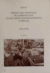 Aalst. Artsen, het hospitaal, de gemeenschap en het medicaliseringsproces in België. 1242-1940 - Hendrik Strijpens