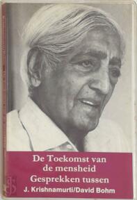 De toekomst van de mensheid - J. Krishnamurti, David Bohm, Hans van der Kroft (ISBN 9789062717484)