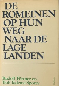 De romeinen op hun weg naar de lage landen - Rudolf. Pörtner, Bob. Tadema Sporry (ISBN 9789060459140)