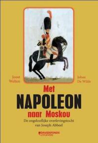 Met Napoleon naar Moskou - Joost Welten, Johan de Wilde, Joseph Abbeel (ISBN 9789077942512)
