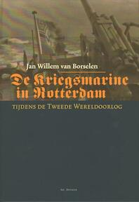 De Kriegsmarine in Rotterdam - Borselen van Jan Willem (ISBN 9789061006497)