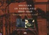 Bruggen in Nederland 1800 - 1940 deel 1 - H.m.c.m. Maarschalkerwaart, Jacobus Oosterhoff (ISBN 9789053451007)