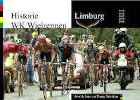 Historie WK wielrennen Limburg - Danny Nelissen (ISBN 9789081887403)