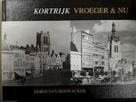 Kortrijk Vroeger & nu - Egied van Hoonacker