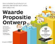 Waarde propositie ontwerp - Alexander Osterwalder, Yves Pigneur, Greg Bernarda, Alan Smith (ISBN 9789462760158)