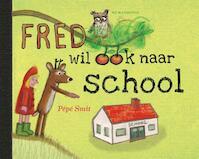 Fred wil ook naar school - Pépé Smit (ISBN 9789463360098)