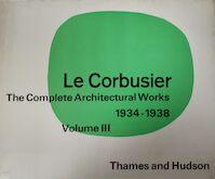 Le Corbusier Volume III / The complete Architectural Works 1934-1938 - Max Bill (ISBN 0500340382)