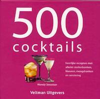 500 cocktails - Wendy Sweetser, Wendy Sweetser (ISBN 9789059209060)