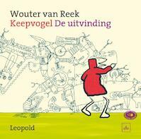 Keepvogel - De uitvinding - Wouter van Reek (ISBN 9789025868062)