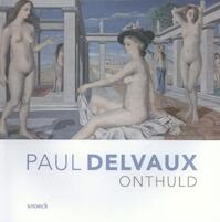 Paul Delvaux onthuld (ISBN 9789461611970)