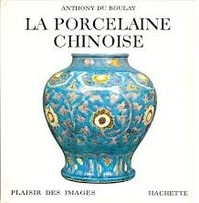 La Porcelaine chinoise - Anthony Du Boulay