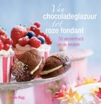Van chocoladeglazuur tot roze fondant - Annie Rigg (ISBN 9789023012979)