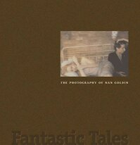 Fantastic Tales - The Photography of Nan Goldin - Jonathan Weinberg, Joyce Henri Robinson (ISBN 0911209638)