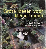 Grote ideeën voor kleine tuinen - David Stevens, Roelie Koobs, Textcase (ISBN 9789058970930)